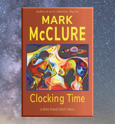 Clocking Time - A Time Travel Short Story